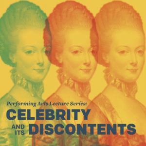 2014 Performing Arts Lecture Series: Celebrity and Its Discontents