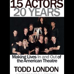 15 Actors, 20 Years: Making Lives In and Out of the American Theatre