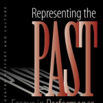 Representing the Past: Essays in Performance Historiography, edited by Canning and Postlewait